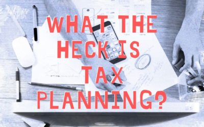 What the Heck is Tax Planning?