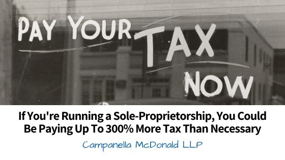 If You're Running a Sole-Proprietorship, You Could Be Paying Up To 300% More Tax Than Necessary