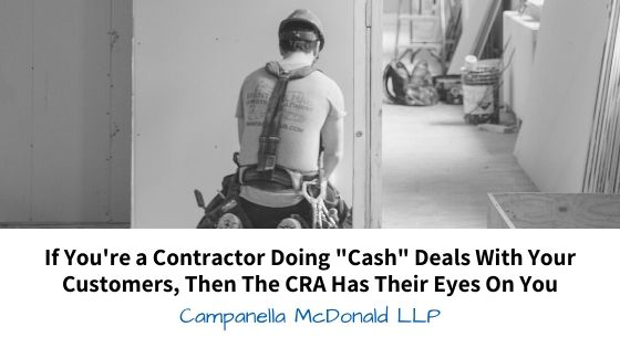 "If You're a Contractor Doing ""Cash"" Deals With Your Customers, Then The CRA Has Their Eyes On You"